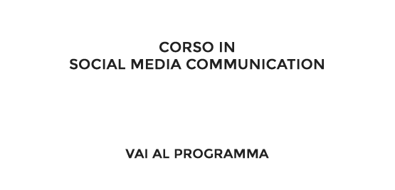Corso in Social Media Communication - Aggiornamento in 6 week end - Vai al programma
